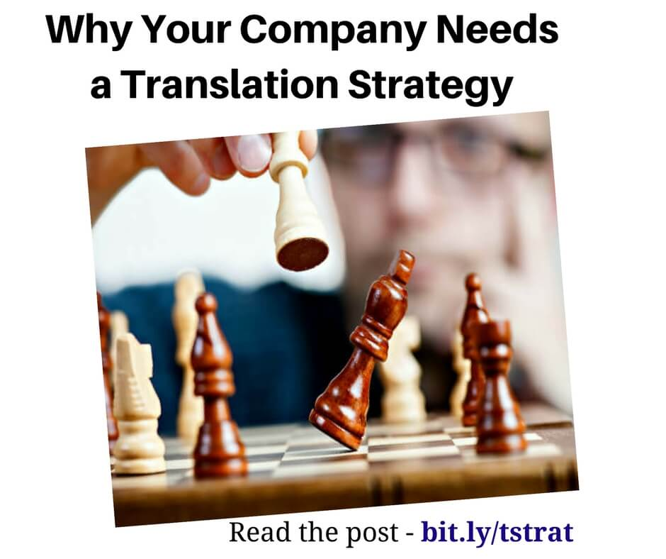 Why Your Company Needs A Translation StrategyWhy Your Company Needs A Translation Strategy