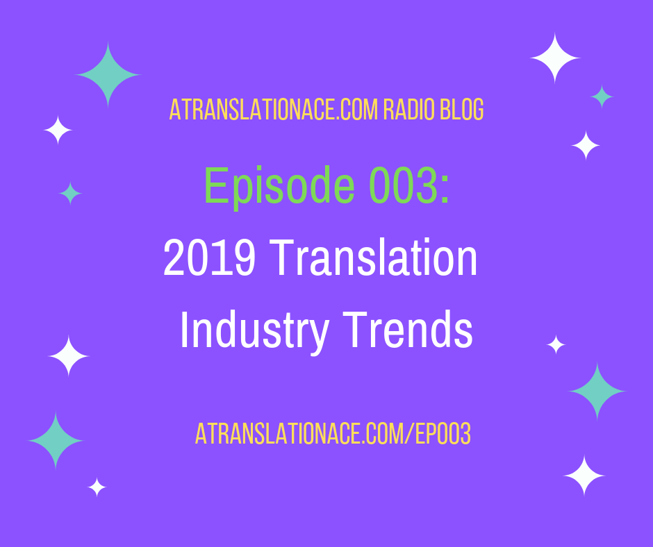 Translation Industry -Ep003-2019 Translation Industry Trends